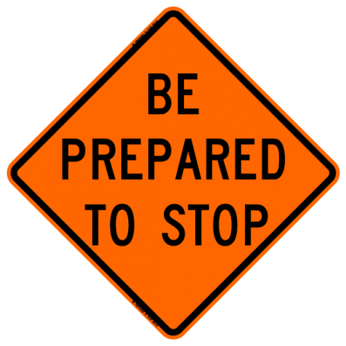 Be Prepared To Stop W3-4 Work Zone Warning Sign