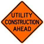Utility Construction Ahead Work Zone Warning Sign